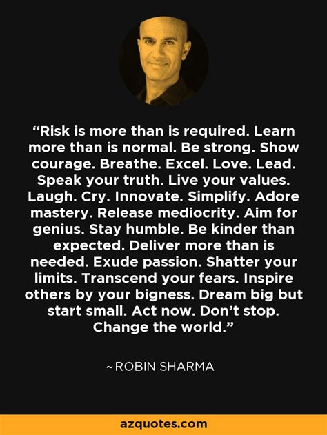 Robin Sharma quote: Risk is more than is required