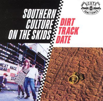 Dirt Track Date - Southern Culture on the Skids | Songs